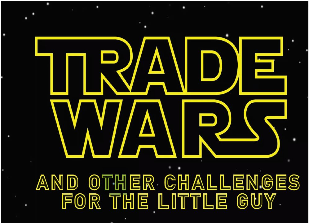 Trade Wars – and other challenges for the little guy - The